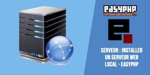 Serveur : Installer un serveur web local - Easyphp
