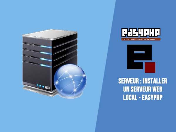 Serveur : Installer un serveur web local - Easyphp