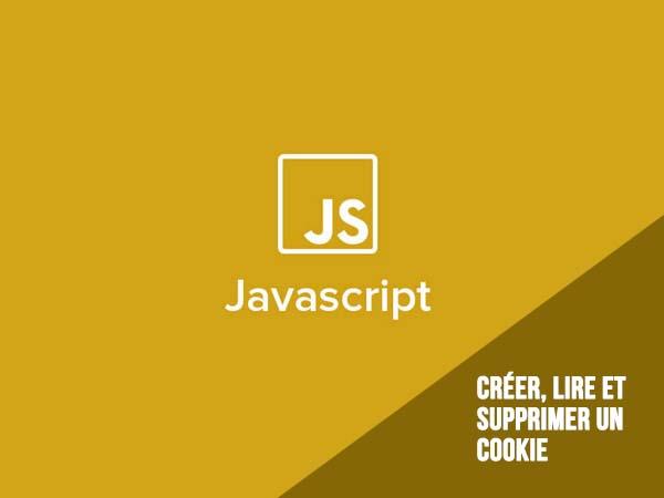 Javascript : créer, lire et supprimer un cookie