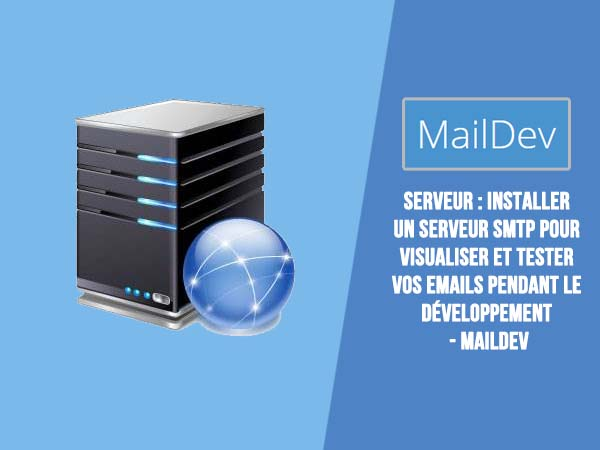 Serveur : Installer un serveur SMTP pour visualiser et tester vos emails pendant le développement - maildev